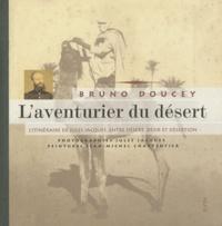 Bruno Doucey - L'aventurier du désert - L'itinéraire de Jules Jacques, entre désert, désir et désertion.