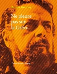 Bruno Doucey - Ne pleure pas sur la Grèce.