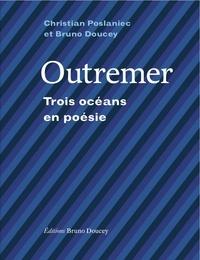 Bruno Doucey et Christian Poslaniec - Outremer - Trois océans en poésie.