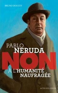 """Bruno Doucey - Pablo Neruda : """"non à l'humanité naufragée""""."""