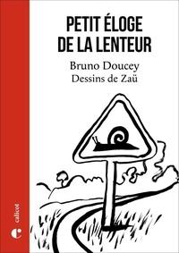 Bruno Doucey et  Zaü - Petit éloge de la lenteur.