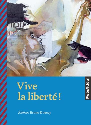 Bruno Doucey et Pierre Kobel - Vive la liberté !.