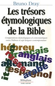 Bruno Dray - Les trésors étymologiques de la Bible - Comparaisons étymologiques et consonantiques entre l'hébreu et sept langues contemporaines.
