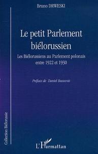 Bruno Drweski - Le petit parlement bielorussien - les bielorussiens au parlement polonais entre 1922 et 1930.