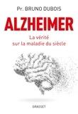 Bruno Dubois - Alzheimer - La vérité sur la maladie du siècle.