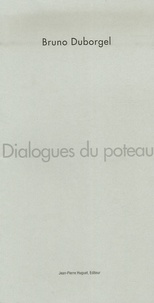 Bruno Duborgel - Dialogues du poteau.