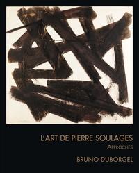 Bruno Duborgel - L'art de Pierre Soulages - Approches.