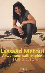 Bruno Duborgel - Lassaâd Metoui - Art, amour, calligraphie.