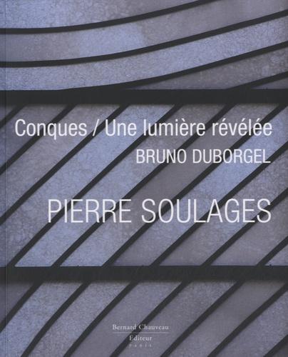Pierre Soulages. Conques / Une lumière révélée