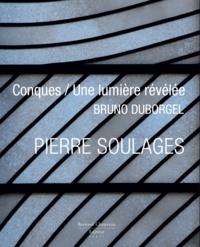 Bruno Duborgel - Pierre Soulages - Conques / Une lumière révélée.