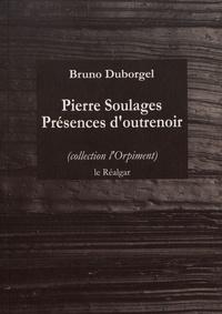 Bruno Duborgel - Pierre Soulages - Présences d'outrenoir.