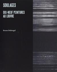 Bruno Duborgel - Soulages - Dix-neuf peintures au Louvre.
