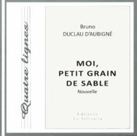 Bruno Duclau d'Aubigné - Moi, petit grain de sable.