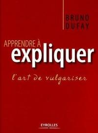 Bruno Dufaÿ - Apprendre à expliquer - L'art de vulgariser.