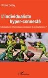 Bruno Dufaÿ - L'individualiste hyper-connecté - Individualisme et technologies conduisent-ils au totalitarisme ?.
