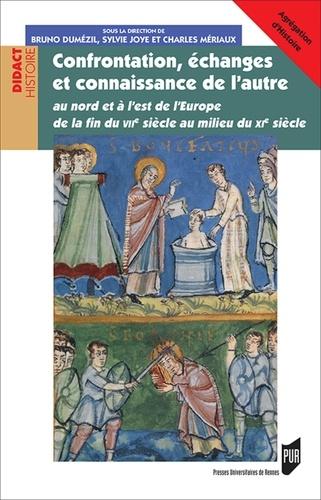 Confrontation, échanges et connaissance de l'autre. Au Nord et à l'Est de l'Europe de la fin du VIIe siècle au milieu du XIe siècle