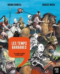 Bruno Dumézil et Hugues Micol - Les temps barbares - De la chute de Rome à Pépin le Bref.
