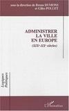 Bruno Dumons et Gilles Pollet - Administrer la ville en Europe (XIXe-XXe siècles).