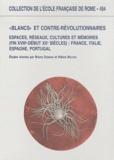 """Bruno Dumons et Hilaire Multon - """"Blancs"""" et contre-révolutionnaires en Europe - Espaces, réseaux, cultures et mémoires (fin XVIIIe-début XXe siècles) France, Italie, Espagne, Portugal."""