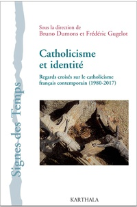 Bruno Dumons et Frédéric Gugelot - Catholicisme et identité - Regards croisés sur le catholicisme français contemporain (1980-2017).