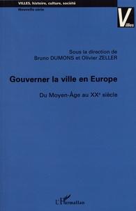 Bruno Dumons et Olivier Zeller - Gouverner la ville en Europe - Du Moyen Age au XXe siècle.