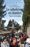 Bruno Dumons et Christian Sorrel - Le catholicisme en chantiers - France, XIXe-XXe siècles.