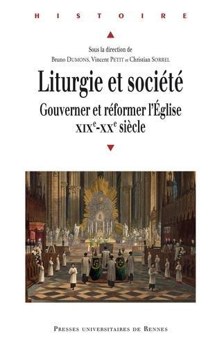 Bruno Dumons et Vincent Petit - Liturgie et société - Gouverner et réformer l'Eglise, XIXe-XXe siècle.