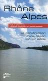 Bruno Dumons et Florence Charpigny - Rhône-Alpes - La construction d'une région (XIXe-XXe siècle).