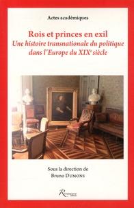Bruno Dumons - Rois et princes en exil - Une histoire transnationale du politique dans l'Europe du XIXe siècle.
