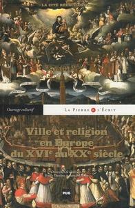 Bruno Dumons et Bernard Hours - Ville et religion en Europe du XVIe au XXe siècle - La cité réenchantée.