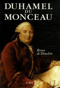 Bruno Dupont de Dinechin - Duhamel du Monceau - Un savant exemplaire au siècle des lumières.