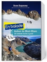 Bruno Duquesnoy - En balade autour du Mont-Blanc - 30 sommets faciles à gravir.