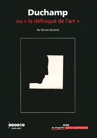 """Bruno Durand - Duchamp ou """"le défroqué de l'art""""."""