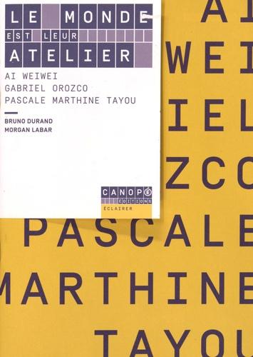Bruno Durand et Morgan Labar - Le monde est leur atelier - Ai Weiwei, Gabriel Orozco, Pascale Marthine Tayou.