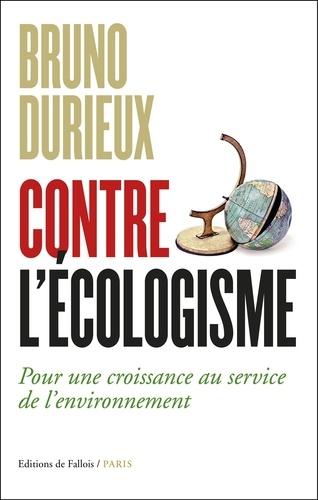 Bruno Durieux - Contre l'écologisme - Pour une croissance au service de l'environnement.