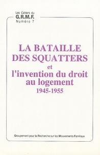 Bruno Duriez et Michel Chauvière - La bataille des squatters et l'invention du droit au logement 1945-1955.