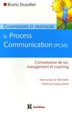Bruno Dusollier - Comprendre et pratiquer la Process Communication (PCM) - Un outil efficace de connaissance de soi, management et coaching.