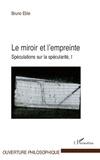 Bruno Eble - Le miroir et l'empreinte - Volume 1 : Spéculations sur la spécularité.