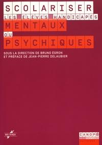 Bruno Egron - Scolariser les élèves handicapés mentaux ou psychiques.