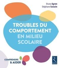 Bruno Egron et Stéphane Sarazin - Troubles du comportement en milieu scolaire.