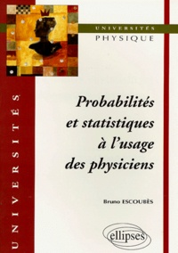 Bruno Escoubès - Probabilités et statistiques à l'usage des physiciens.