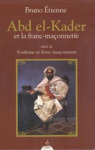 Bruno Etienne - Abd El-Kader et la Franc-maçonnerie - Suivi de Soufisme et Franc-maçonnerie.