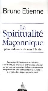 Bruno Etienne - La spiritualité maçonnique - Pour redonner du sens à la vie.