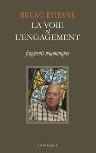 Bruno Etienne - La voie et l'engagement - Fragments maçonniques.