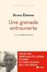 Bruno Etienne - Une grenade entrouverte - Pour une spiritualité laïque comme ultime chance de l'Occident.