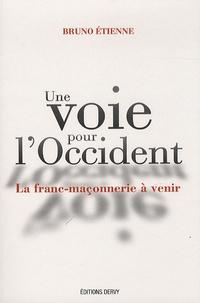 Bruno Etienne - Une voie pour l'Occident - La Franc-Maçonnerie à venir.
