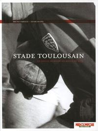 Bruno Fabioux et Henri Rozès - Stade Toulousain - Un siècle de rugby en rouge et noir.