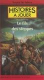 Bruno Faïdutti et Fabrice Cayla - Le fils des steppes.
