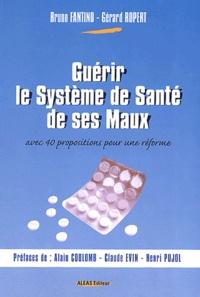Bruno Fantino et Gérard Ropert - Guérir le système de santé de ses maux avec 40 propositions pour une réforme.