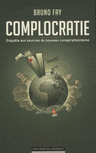 Bruno Fay - Complocratie - Enquête aux sources du nouveau conspirationnisme.